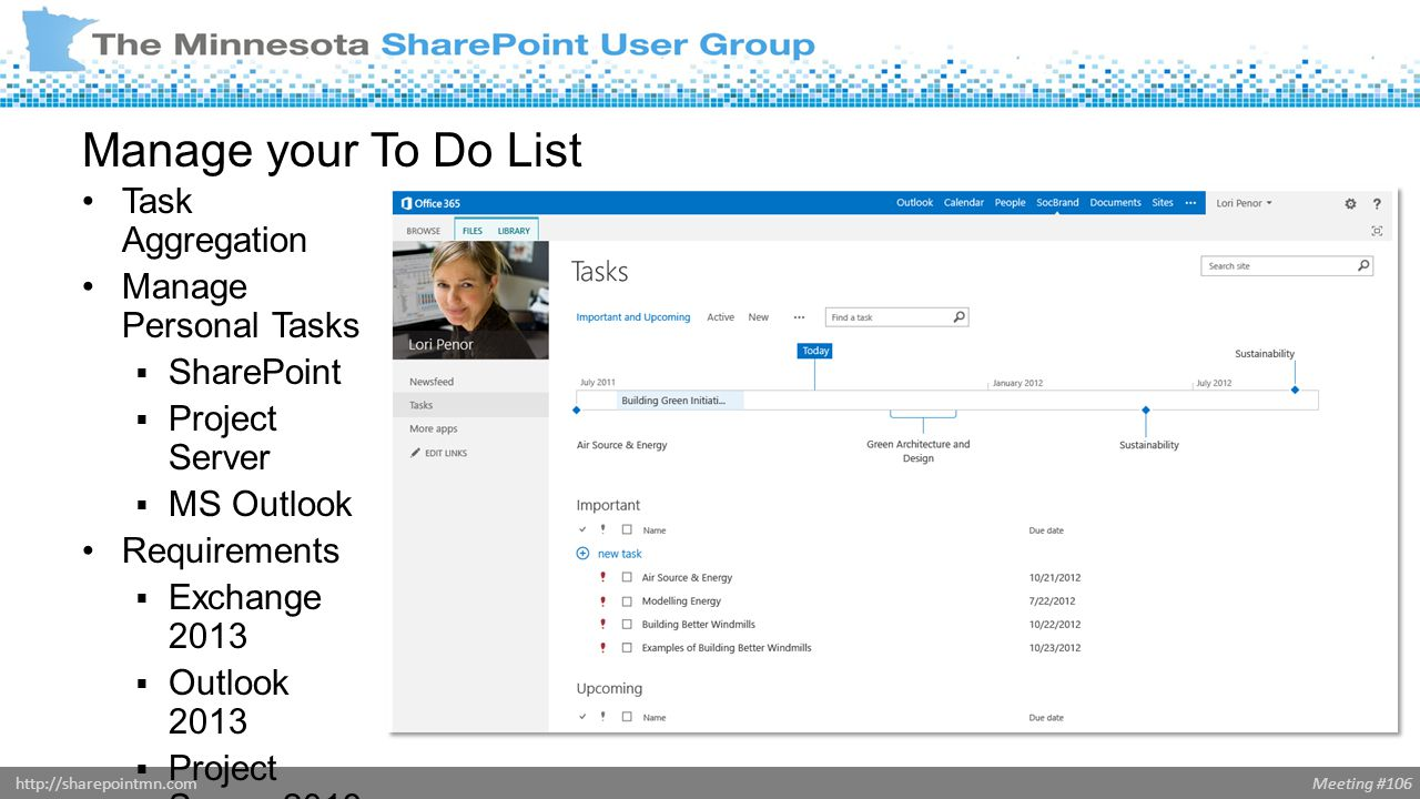 Meeting #106http://sharepointmn.com Manage your To Do List Task Aggregation Manage Personal Tasks  SharePoint  Project Server  MS Outlook Requirements  Exchange 2013  Outlook 2013  Project Server 2013