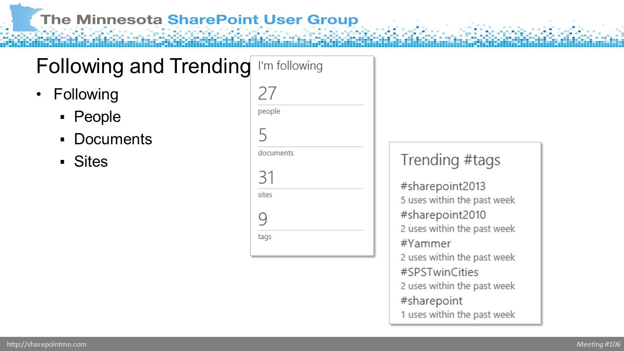 Meeting #106http://sharepointmn.com Following and Trending Following  People  Documents  Sites