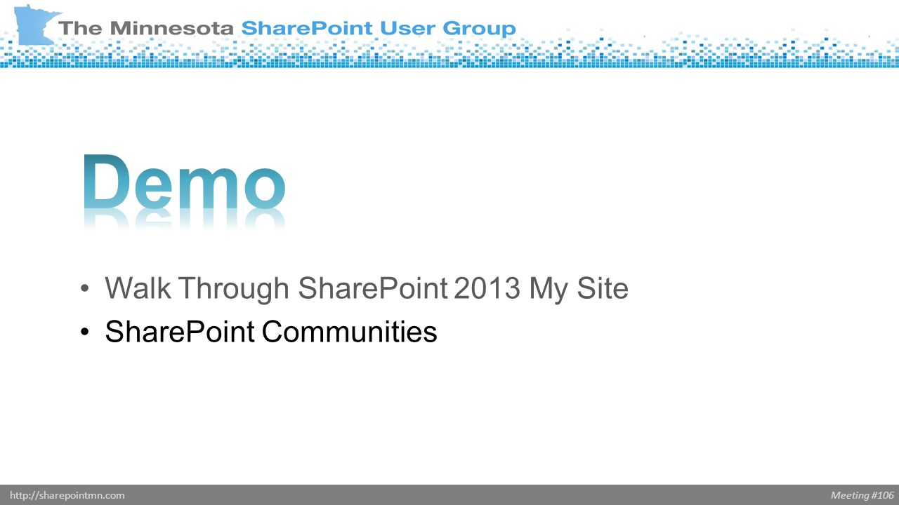 Meeting #106http://sharepointmn.com Walk Through SharePoint 2013 My Site SharePoint Communities