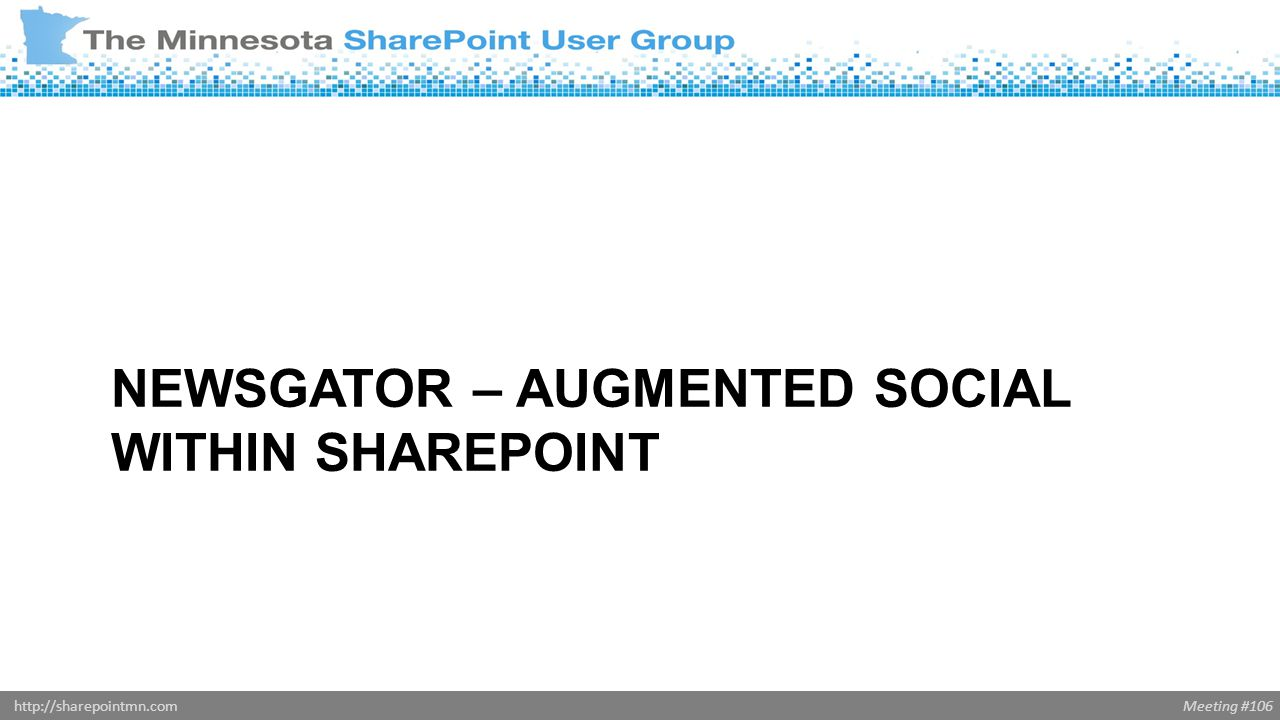 Meeting #106http://sharepointmn.com NEWSGATOR – AUGMENTED SOCIAL WITHIN SHAREPOINT