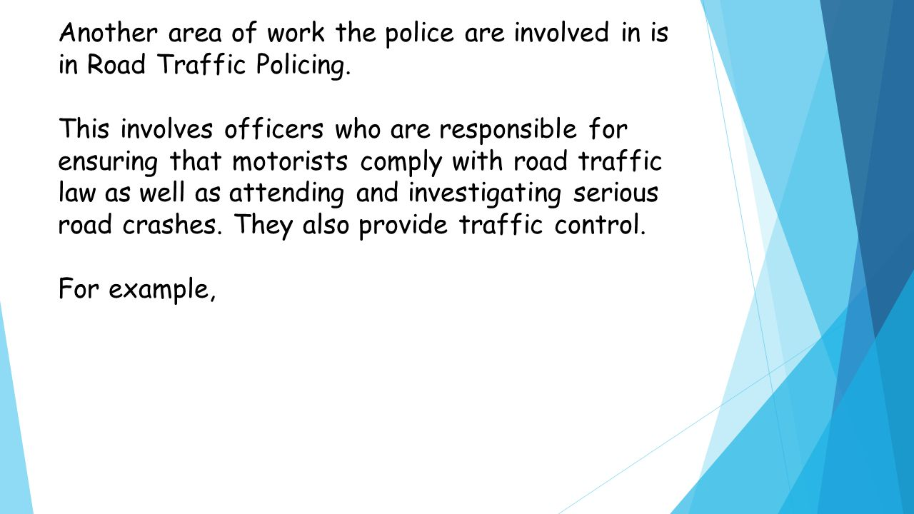 Another area of work the police are involved in is in Road Traffic Policing.