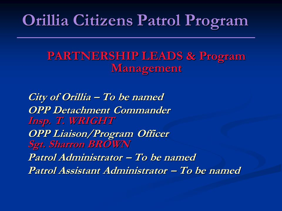 PARTNERSHIP LEADS & Program Management City of Orillia – To be named OPP Detachment Commander Insp.