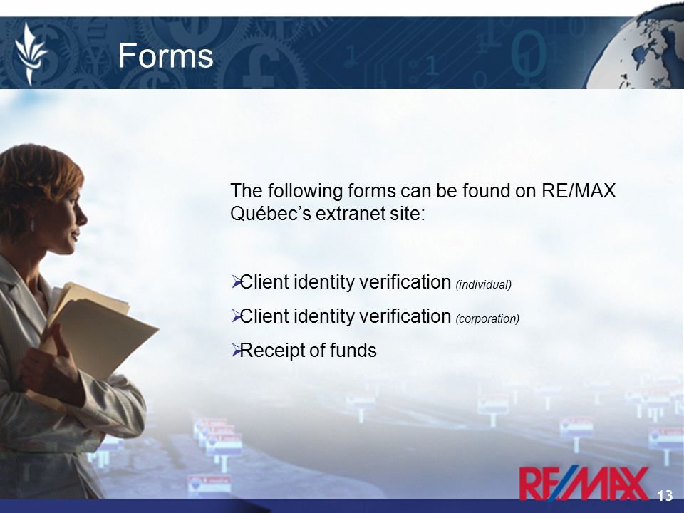 13 Outils Forms The following forms can be found on RE/MAX Québec's extranet site:  Client identity verification (individual)  Client identity verification (corporation)  Receipt of funds