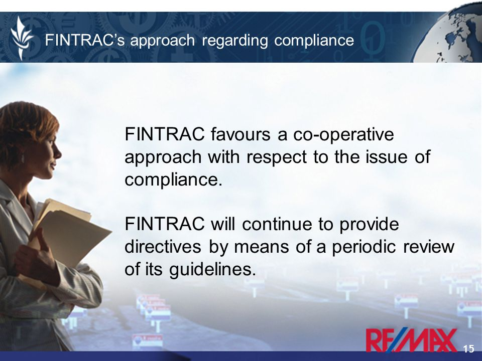 15 FINTRAC favours a co-operative approach with respect to the issue of compliance.