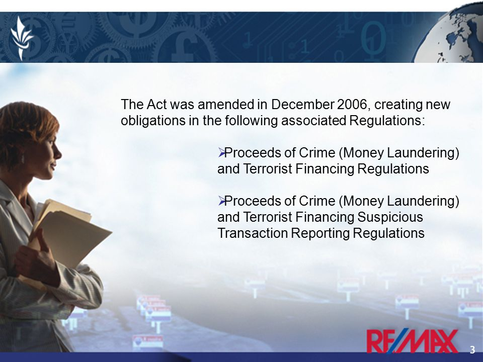 3 The Act was amended in December 2006, creating new obligations in the following associated Regulations:  Proceeds of Crime (Money Laundering) and Terrorist Financing Regulations  Proceeds of Crime (Money Laundering) and Terrorist Financing Suspicious Transaction Reporting Regulations