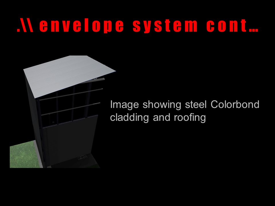 .\\ e n v e l o p e s y s t e m c o n t … Image showing steel Colorbond cladding and roofing