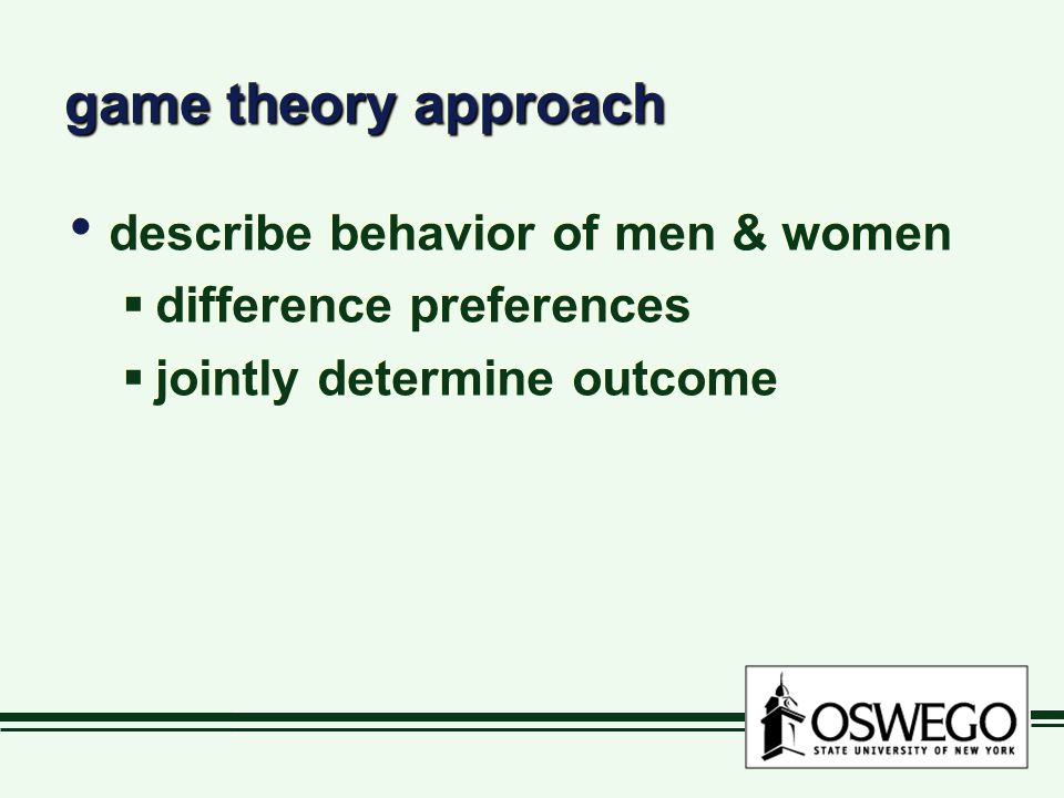 game theory approach describe behavior of men & women  difference preferences  jointly determine outcome describe behavior of men & women  difference preferences  jointly determine outcome