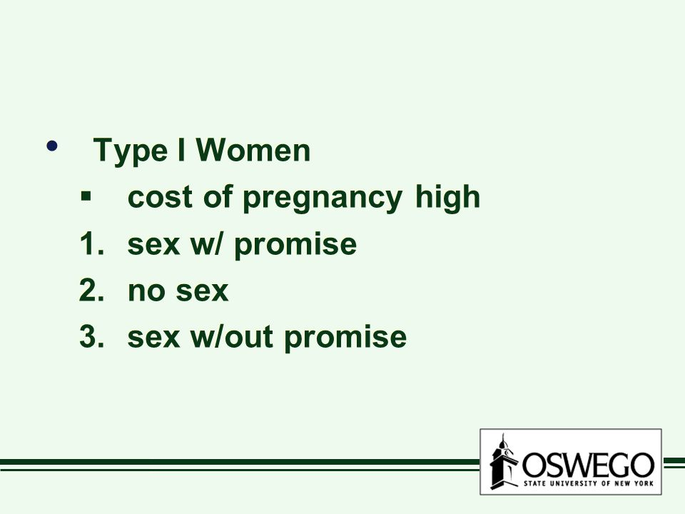 Type I Women  cost of pregnancy high 1.sex w/ promise 2.no sex 3.sex w/out promise Type I Women  cost of pregnancy high 1.sex w/ promise 2.no sex 3.sex w/out promise