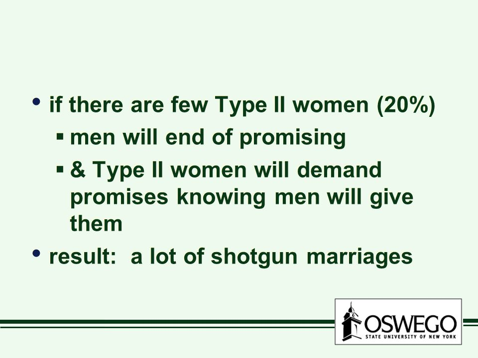 if there are few Type II women (20%)  men will end of promising  & Type II women will demand promises knowing men will give them result: a lot of shotgun marriages if there are few Type II women (20%)  men will end of promising  & Type II women will demand promises knowing men will give them result: a lot of shotgun marriages