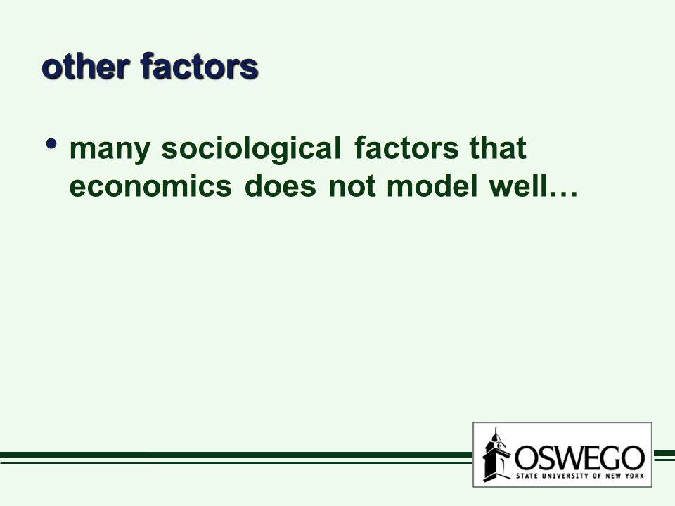 other factors many sociological factors that economics does not model well…