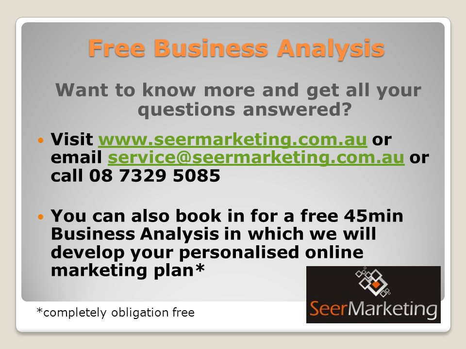 Free Business Analysis Want to know more and get all your questions answered.