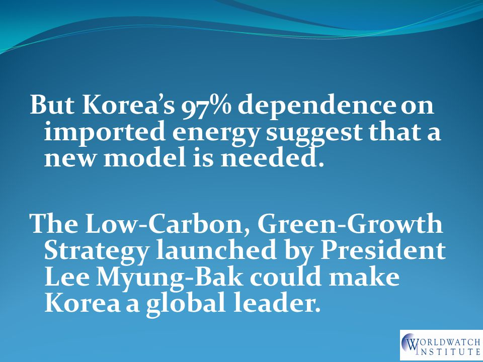 But Korea's 97% dependence on imported energy suggest that a new model is needed.