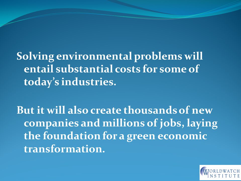 Solving environmental problems will entail substantial costs for some of today's industries.
