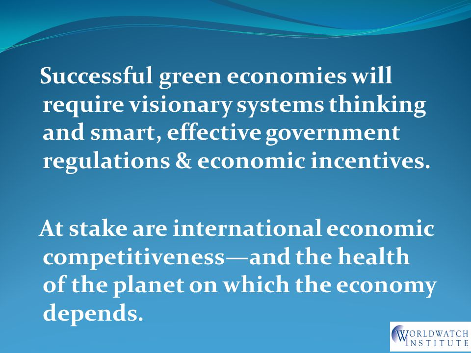 Successful green economies will require visionary systems thinking and smart, effective government regulations & economic incentives.