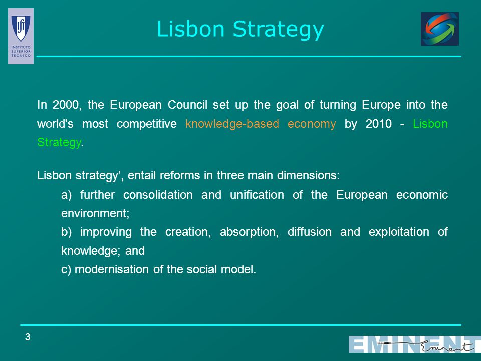 3 Lisbon Strategy Lisbon strategy', entail reforms in three main dimensions: a) further consolidation and unification of the European economic environment; b) improving the creation, absorption, diffusion and exploitation of knowledge; and c) modernisation of the social model.