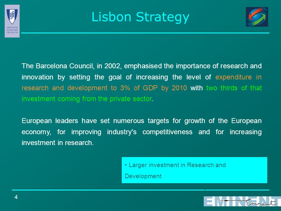 4 The Barcelona Council, in 2002, emphasised the importance of research and innovation by setting the goal of increasing the level of expenditure in research and development to 3% of GDP by 2010 with two thirds of that investment coming from the private sector.