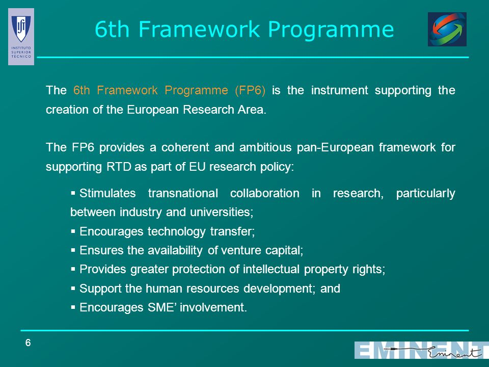 6 The 6th Framework Programme (FP6) is the instrument supporting the creation of the European Research Area.