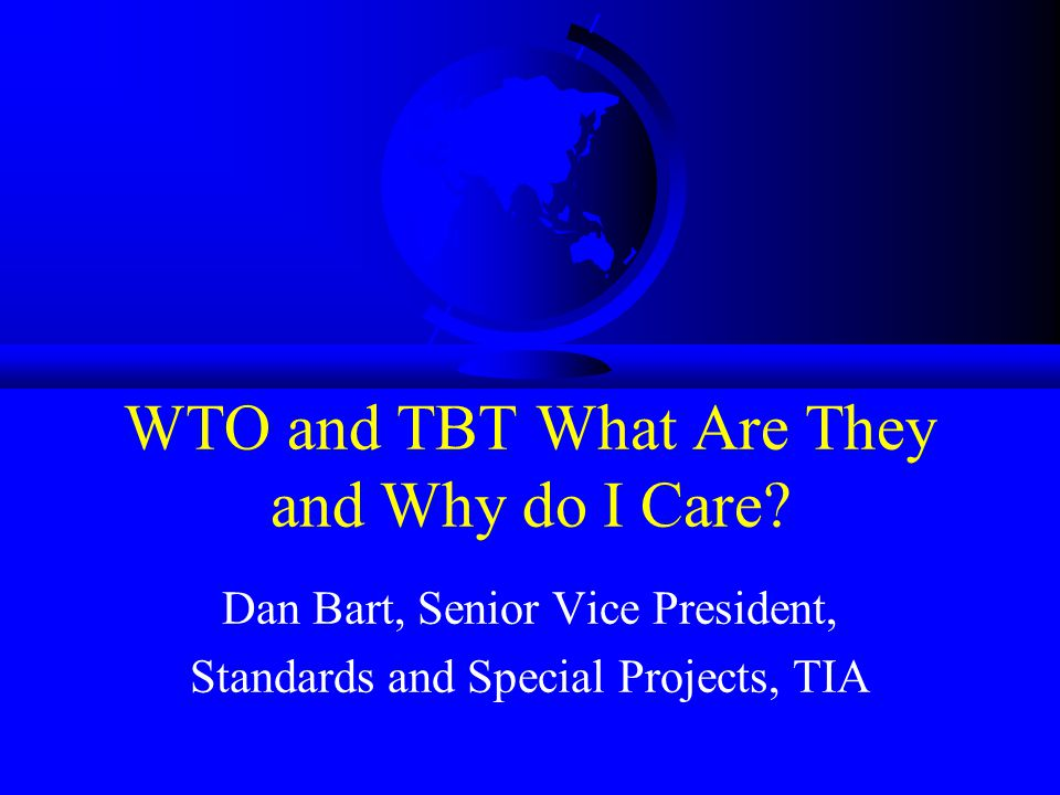WTO and TBT What Are They and Why do I Care.