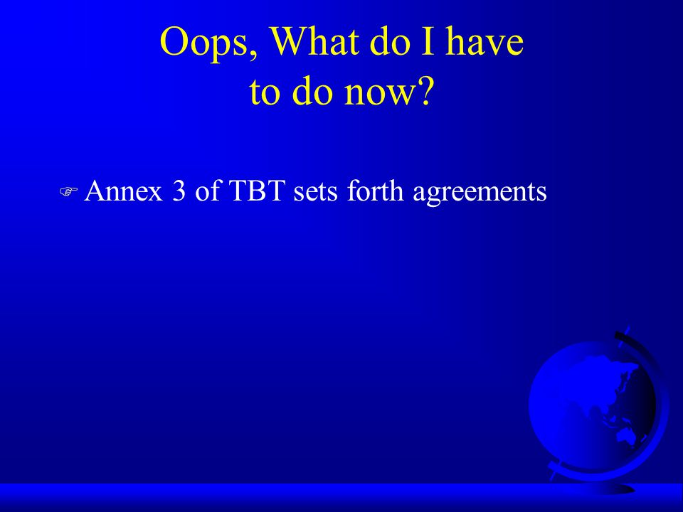 Oops, What do I have to do now F Annex 3 of TBT sets forth agreements