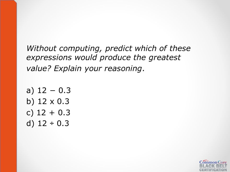 Without computing, predict which of these expressions would produce the greatest value.