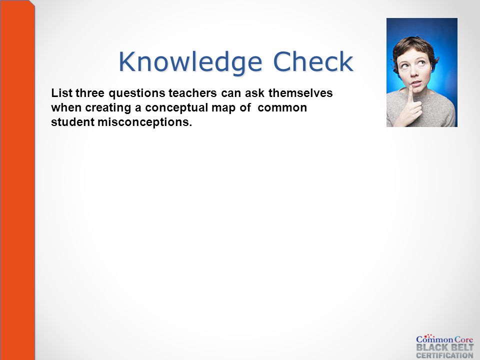 Knowledge Check List three questions teachers can ask themselves when creating a conceptual map of common student misconceptions.