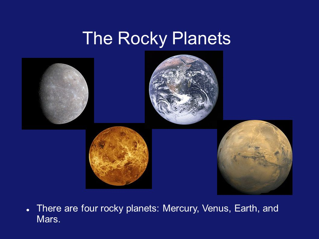 The Rocky Planets There are four rocky planets: Mercury, Venus, Earth, and Mars.