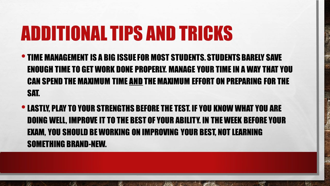 ADDITIONAL TIPS AND TRICKS TIME MANAGEMENT IS A BIG ISSUE FOR MOST STUDENTS.