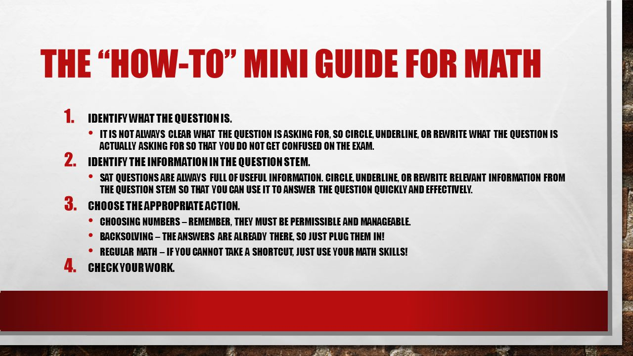 THE HOW-TO MINI GUIDE FOR MATH 1. IDENTIFY WHAT THE QUESTION IS.