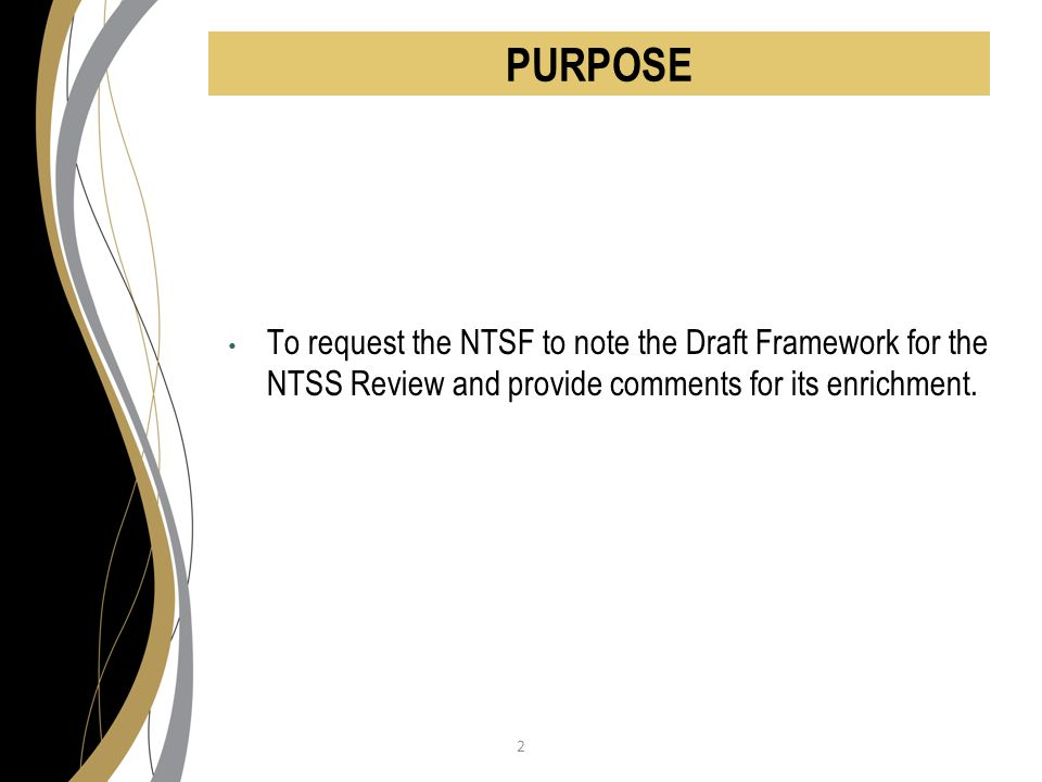 To request the NTSF to note the Draft Framework for the NTSS Review and provide comments for its enrichment.
