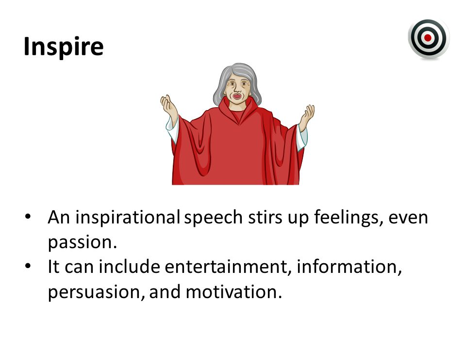 Inspire An inspirational speech stirs up feelings, even passion.