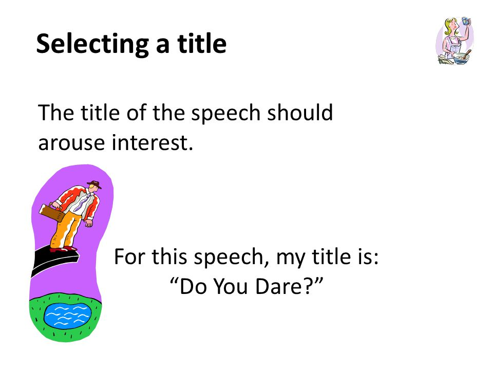Selecting a title The title of the speech should arouse interest.