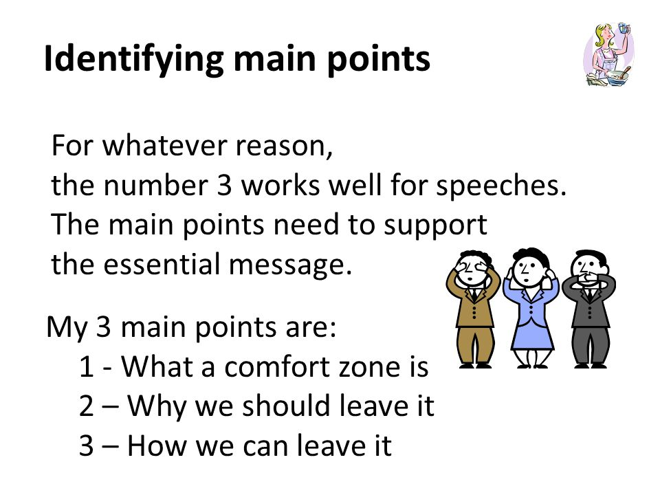 Identifying main points For whatever reason, the number 3 works well for speeches.