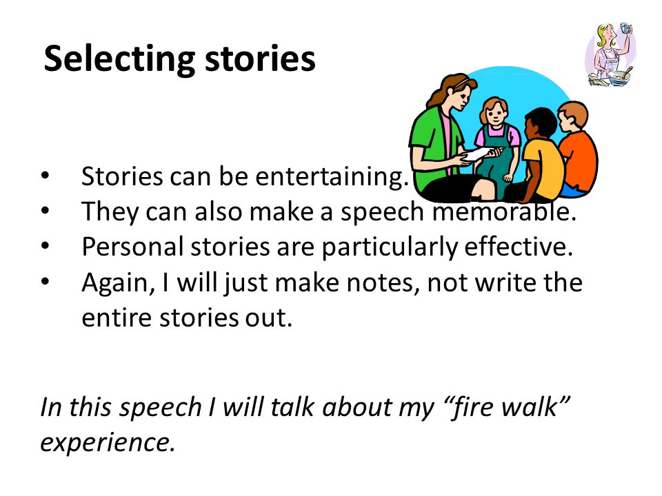Selecting stories Stories can be entertaining. They can also make a speech memorable.