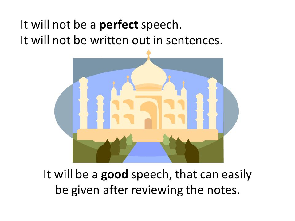 It will not be a perfect speech. It will not be written out in sentences.