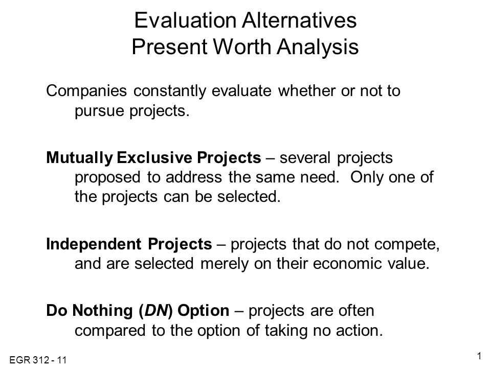 EGR Evaluation Alternatives Present Worth Analysis Companies constantly evaluate whether or not to pursue projects.