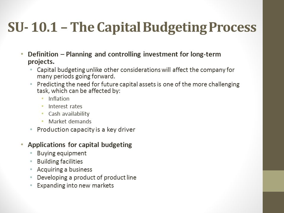 SU – The Capital Budgeting Process Definition – Planning and controlling investment for long-term projects.