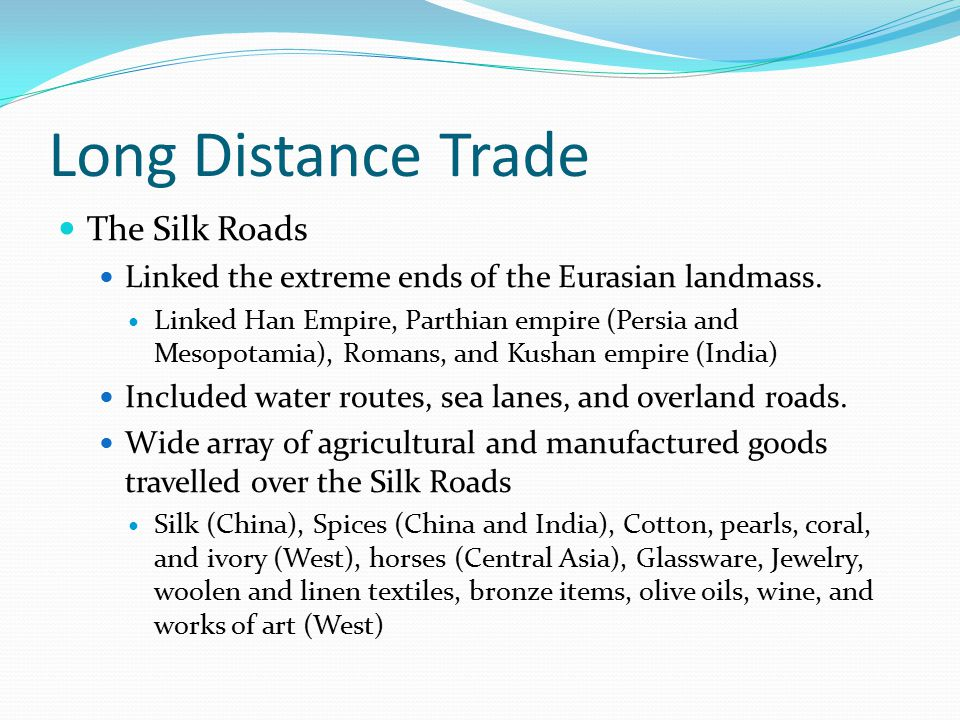 Long Distance Trade The Silk Roads Linked the extreme ends of the Eurasian landmass.