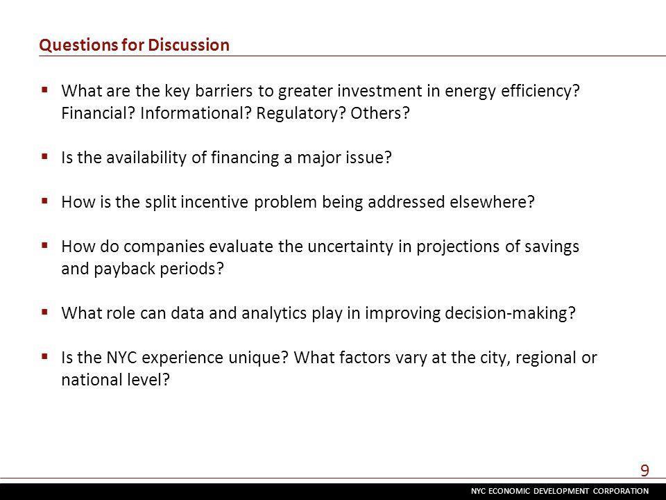 NYC ECONOMIC DEVELOPMENT CORPORATION 9 Questions for Discussion  What are the key barriers to greater investment in energy efficiency.