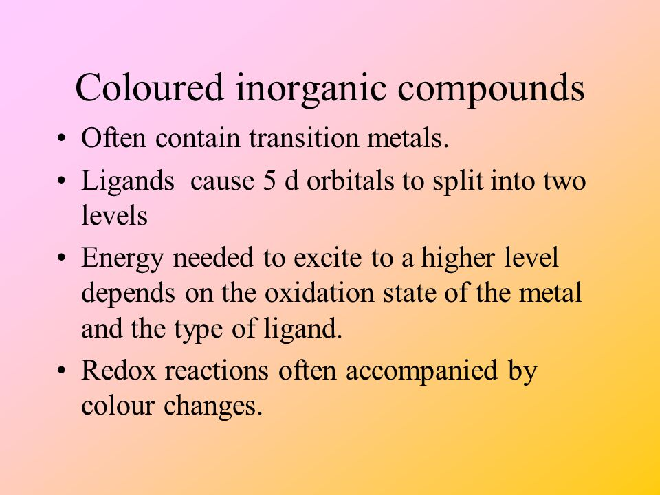 Coloured inorganic compounds Often contain transition metals.