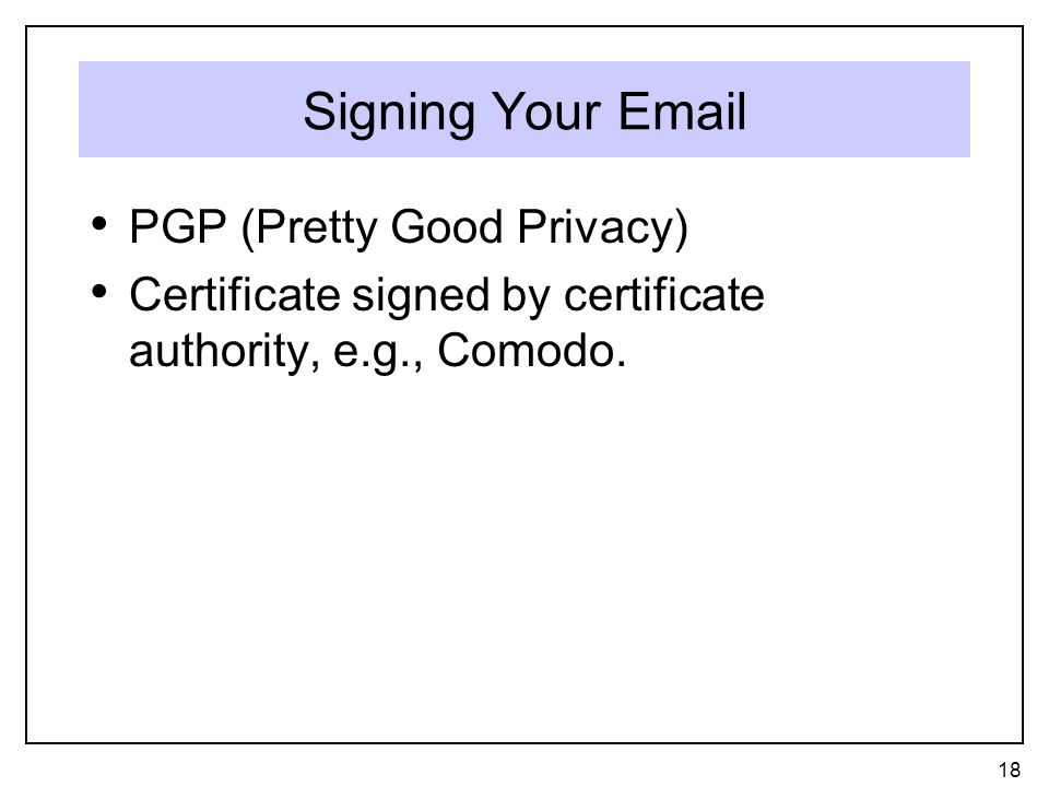 Signing Your  PGP (Pretty Good Privacy) Certificate signed by certificate authority, e.g., Comodo.