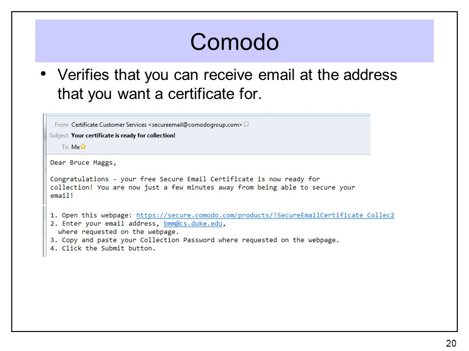 Comodo Verifies that you can receive  at the address that you want a certificate for. 20