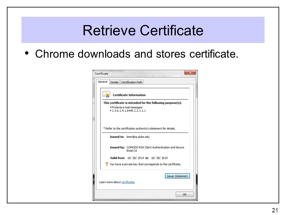 Retrieve Certificate Chrome downloads and stores certificate. 21