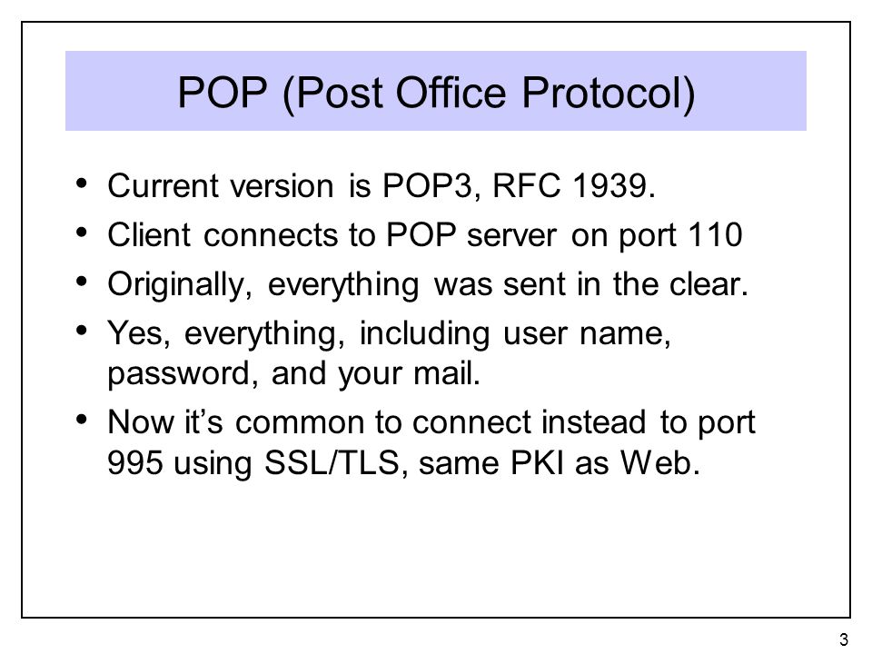 POP (Post Office Protocol) Current version is POP3, RFC 1939.