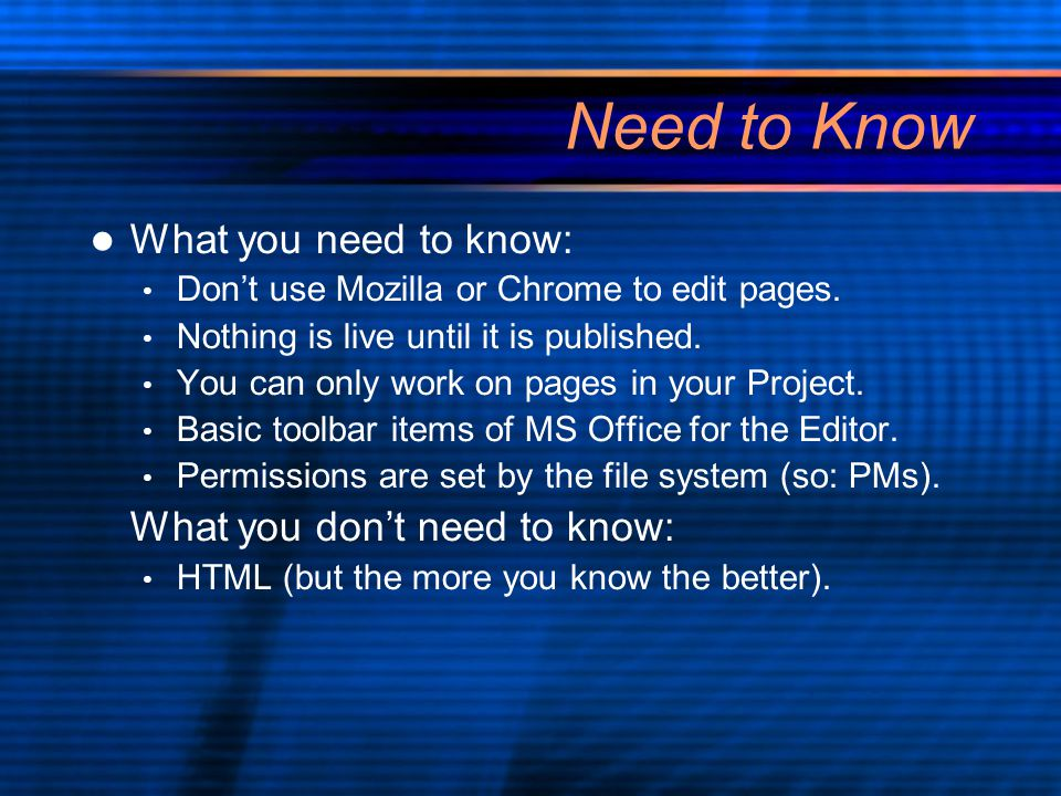 Need to Know What you need to know: Don't use Mozilla or Chrome to edit pages.