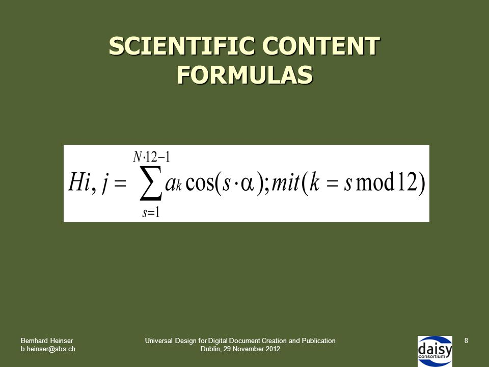 SCIENTIFIC CONTENT FORMULAS Bernhard Heinser b.heinser@sbs.ch Universal Design for Digital Document Creation and Publication Dublin, 29 November 2012 8
