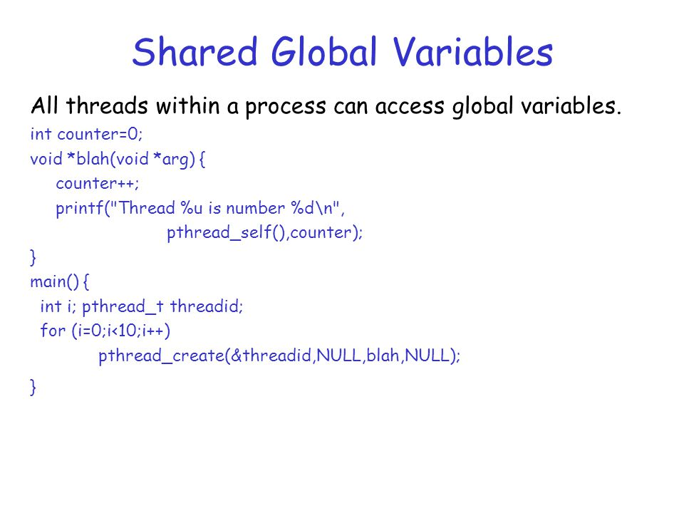 Shared Global Variables All threads within a process can access global variables.
