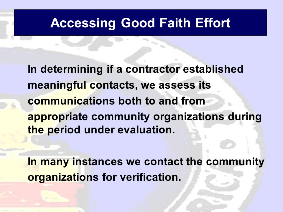 Accessing Good Faith Effort In determining if a contractor established meaningful contacts, we assess its communications both to and from appropriate community organizations during the period under evaluation.