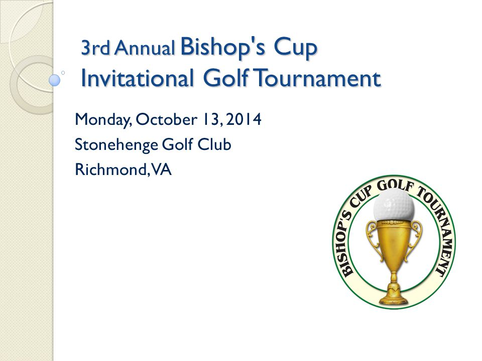 3rd Annual Bishop s Cup Invitational Golf Tournament Monday, October 13, 2014 Stonehenge Golf Club Richmond, VA