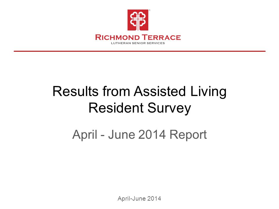 Results from Assisted Living Resident Survey April - June 2014 Report April-June 2014