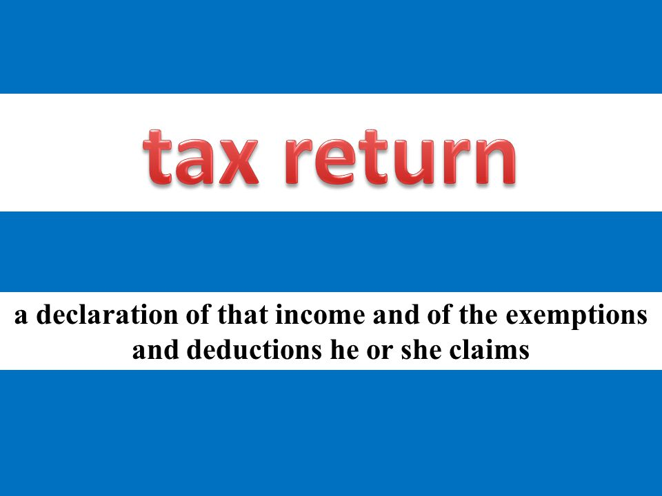 a declaration of that income and of the exemptions and deductions he or she claims